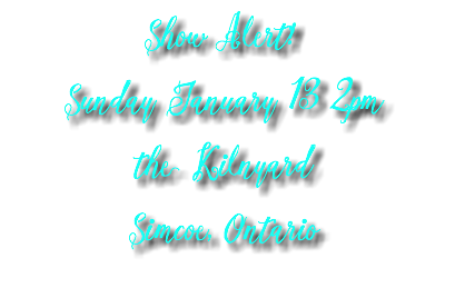 Show Alert! Sunday January 13 2pm the Kilnyard Simcoe, Ontario